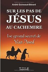 Sur les pas de jesus au cachemire - le grand secret de yuz asaf par André Goineaud-Bérard
