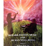 Rehabilitation, Music and Human Well-being, Matthew Lee, 0918812593