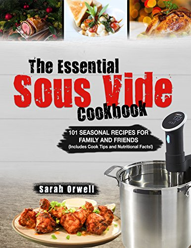 Sous Vide Cookbook: The Essential Sous Vide Cookbook – 101 Seasonal Recipes for Family and Friends using Sous Vide Precision Cooker by Sarah  Orwell