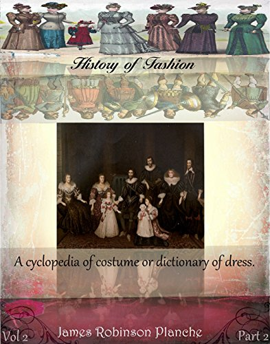 (A cyclopedia of costume or dictionary of dress vol 2 part 2 (History of Fashion))