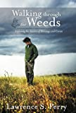 Walking Through the Weeds, Lawrence S. Perry, 1449759327