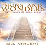 Signs and Wonders: New Waves of God's Glory | Bill Vincent