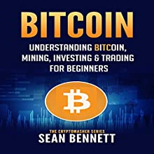 Bitcoin: Understanding Bitcoin, Mining, Investing & Trading for Beginners: The Cryptomasher Series, Book 1 Audiobook by Sean Bennett Narrated by John T. Lewis