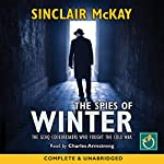 The Spies of Winter: The GCHQ Codebreakers Who Fought the Cold War | Sinclair McKay