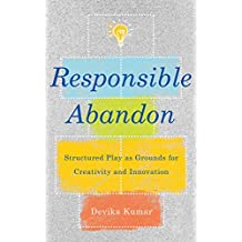 Responsible Abandon: Structured Play as Grounds for Creativity and Innovation