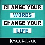 Change Your Words, Change Your Life | Joyce Meyer