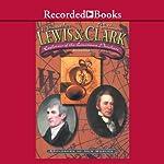 Lewis and Clark: Explorers of the Louisiana Purchase | Richard Kozar