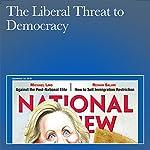 The Liberal Threat to Democracy | Yuval Levin,Ramesh Ponnuru