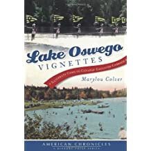 Lake Oswego Vignettes:: Illiterate Cows to College-Educated Cabbage (American Chronicles) by Marylou Colver (2012-03-25)