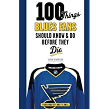 100 Things Blues Fans Should Know & Do Before They Die (100 Things...Fans Should Know)