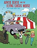 Auntie Bertie and the Flying Circus Mouse: With a Colour Therapy Twist!