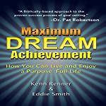 Maximum Dream Achievement: How You Can Live and Enjoy a Purpose-Full Life | Kenn Renner,Eddie Smith