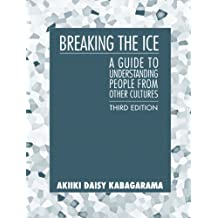 Breaking the Ice: A Guide to Understanding People from Other Cultures (3rd Edition)