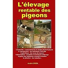 L'élevage rentable des pigeons: L'anatomie, comportement, la reproduction,batiments d'élevage, génétique, races de rapport,alimentation,maladies (French Edition)