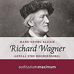 Richard Wagner: Genial und hochsensibel | Hans Georg Klemm