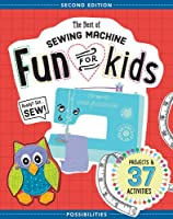 The Best Of Sewing Machine Fun For Kids: Projects