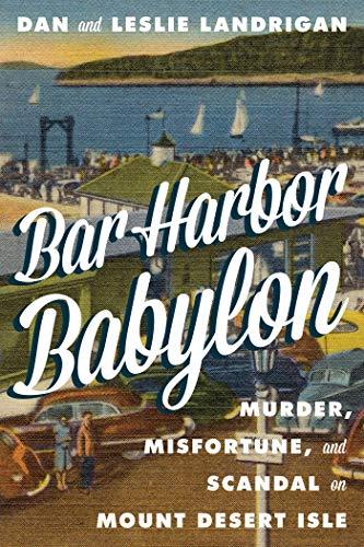 (Bar Harbor Babylon: Murder, Misfortune, and Scandal on Mount Desert Island )
