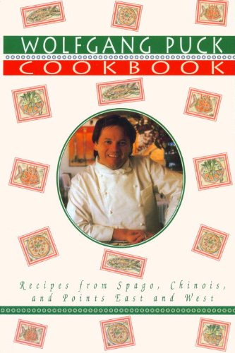 Wolfgang Puck Cookbook: Recipes from Spago, Chinois, and Points East and West by Wolfgang Puck