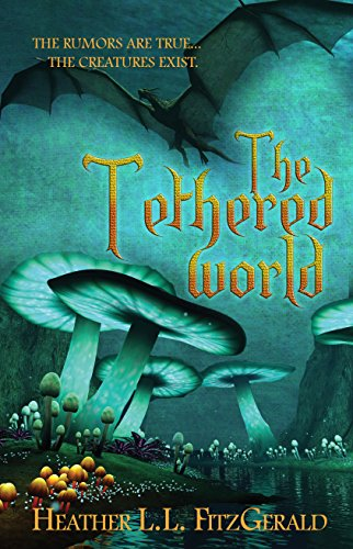The Tethered World (The Tethered World Chronicles Book 1) by [FitzGerald, Heather L.L.]