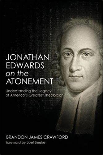 jonathan edwards on the atonement understanding the legacy of