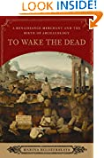 #3: To Wake the Dead: A Renaissance Merchant and the Birth of Archaeology