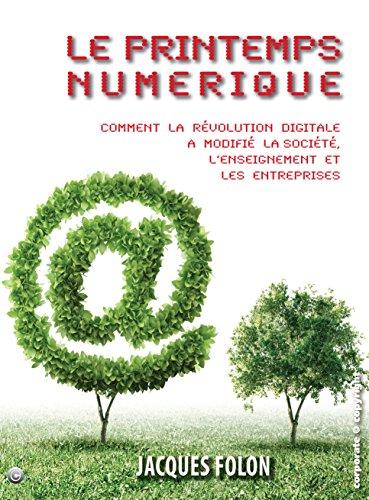 Le printemps numérique: Comment la révolution digitale a modifié la société, l'enseignement et les entreprises (French Edition)