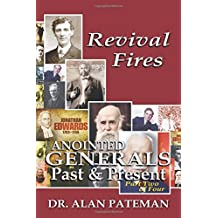 Revival Fires, Anointed Generals Past and Present (Part Two of Four) (Volume 2)