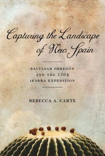 Capturing the Landscape of New Spain: Baltasar Obregón and the 1564 Ibarra Expedition (Southwest Center Series)