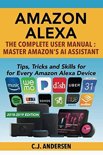 Amazon Alexa: The Complete User Manual - Tips, Tricks & Skills for Every Amazon Alexa Device (Alexa Tips and Tricks)