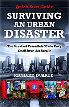 Surviving An Urban Disaster: Quick-Start Survival Guide: The Survival Essentials Made Easy. Small Steps, Big Results. by [Duarte, Richard]