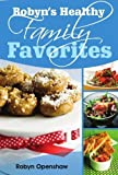 Robyn's Healthy Family Favorites