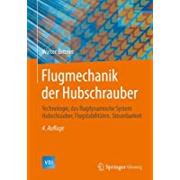 Flugmechanik der Hubschrauber: Technologie, das flugdynamische System Hubschrauber, Flugstabilitäten, Steuerbarkeit (VDI-Buch)