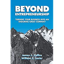 Beyond Entrepreneurship: Turning Your Business into an Enduring Great Company