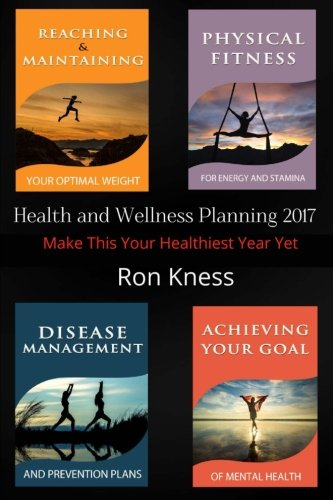 Health and Wellness Planning - 2017: 4 Reports to Help Make This Your Healthiest Year Yet