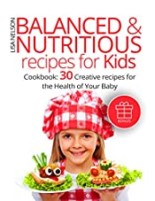Balanced and nutritious recipes for kids. Cookbook: 30 creative recipes for the health of your baby.