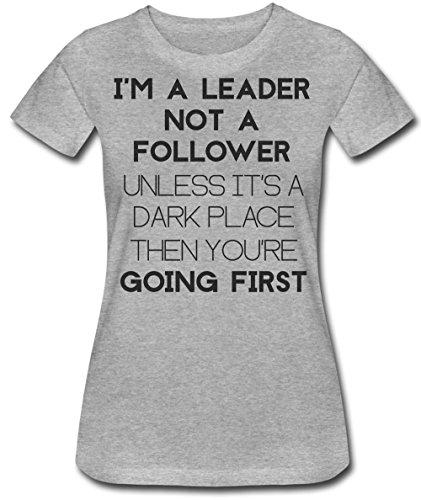I'm A Leader Not A Follower Unless It's A Dark Place Then You Go First Women's T-Shirt