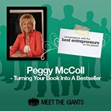 Peggy McColl - Turning Your Book into a Bestseller: Conversations with the Best Entrepreneurs on the Planet Speech by Peggy Mc'Coll Narrated by Mike Giles