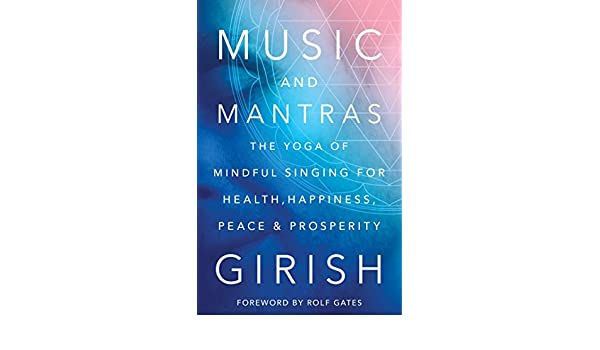 Music and Mantras: The Yoga of Mindful Singing for Health ...