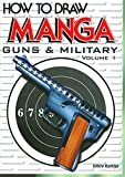 How To Draw Manga: Guns & Military (Volume 1)