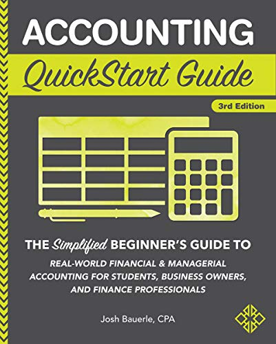 Accounting QuickStart Guide: The Simplified Beginner's Guide to Financial & Managerial Accounting For Students, Business Owners and Finance Professionals by [Bauerle CPA, Josh]