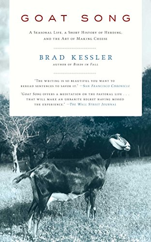 Goat Song: A Seasonal Life, A Short History of Herding, and the Art of Making Cheese by Brad Kessler