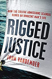 Rigged Justice: How the College Admissions Scandal Ruined an Innocent Man's