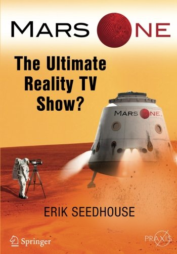 Mars One: The Ultimate Reality TV Show? (Springer Praxis Books)