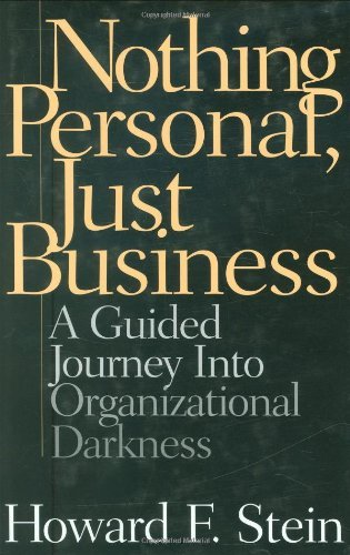 Download Nothing Personal, Just Business: A Guided Journey into Organizational Darkness Pdf