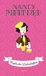 Englische Liebschaften (Nancy Mitford - Meisterwerke neu aufgelegt, Band 2)