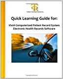 Quick Learning Guide for: VistA Computerized Patient Record System Electronic Health Records Software, Dr. Teresa C. Piliouras Ph.D., 1463552785