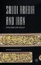 Saudi Arabia and Iran: Friends or Foes?