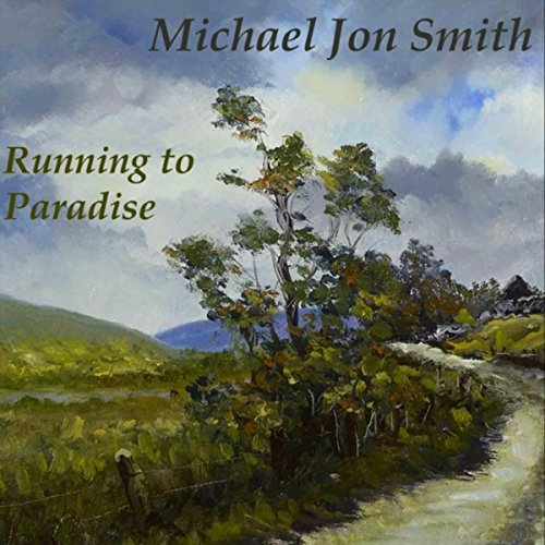 Michael Jon Smith: Running to Paradise