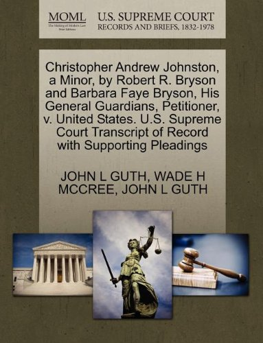 Christopher Andrew Johnston, a Minor, by Robert R. Bryson and Barbara Faye Bryson, His General Guardians, Petitioner, v. United States. U.S. Supreme ... of Record with Supporting Pleadings