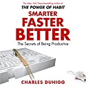 Smarter Faster Better: The Secrets of Being Productive Hörbuch von Charles Duhigg Gesprochen von: Mike Chamberlain